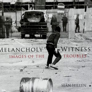 155. Melancholy Witness, Iamges of the Troubles.S.Hillen
