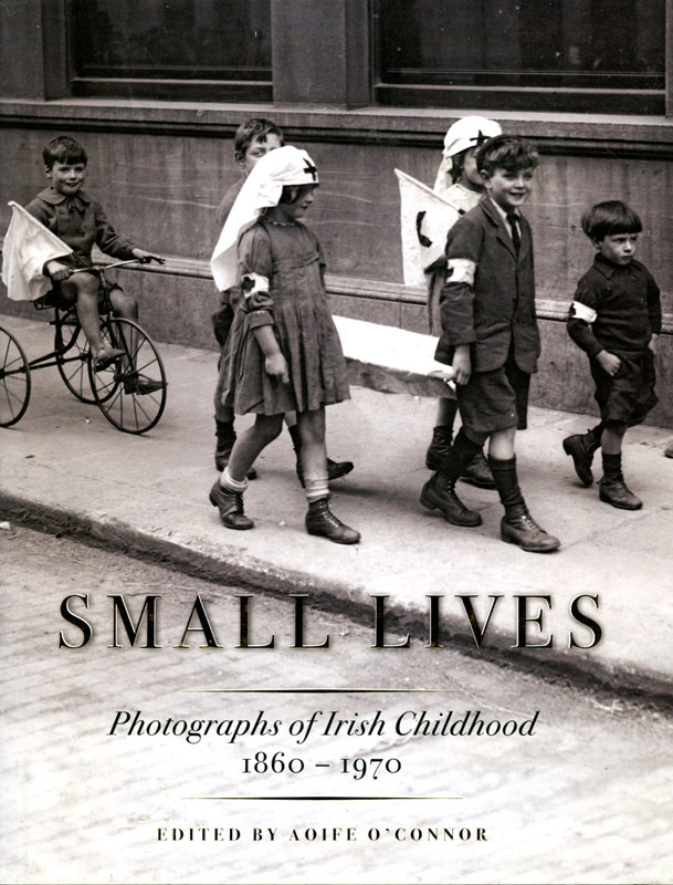 Small lives, Photographs of Irish Childhood 1860-1970: Aoife O'Connor