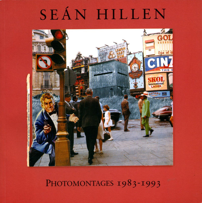 Photomontages 1983 – 1993: Seán Hillen