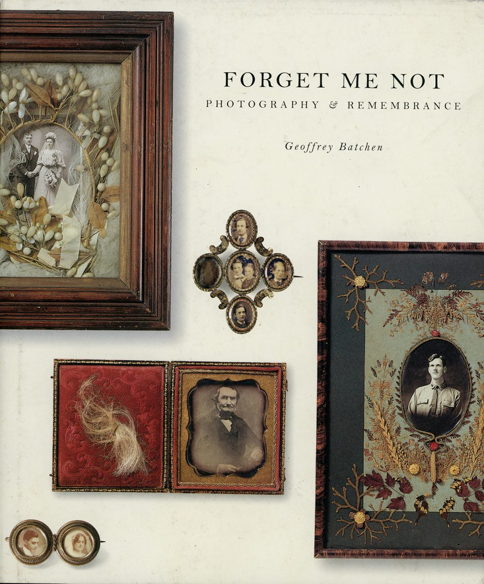 Forget Me Not: Photography & Remembrance by Geoffrey Batchen