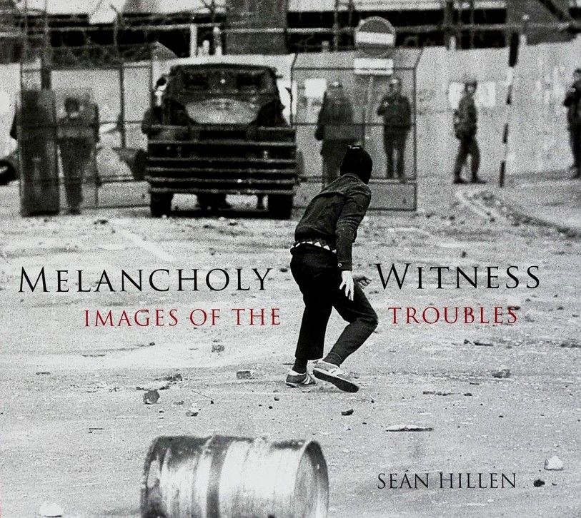 Melancholy Witness: Images of the Troubles: Sean Hillen