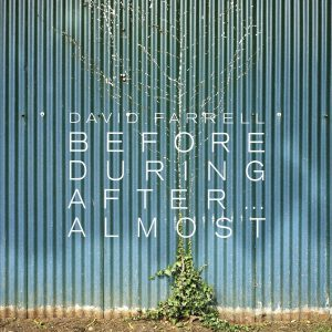 Before, During, After... Almost by David Farrell