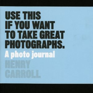 Use this if you want to take great photographs by Henry Carroll (a photo journal)