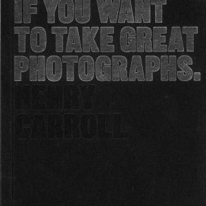 Read this if you want to take great photographs. by Henry Carroll