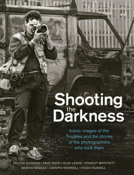 Shooting the Darkness; Iconic Images of the Troubles