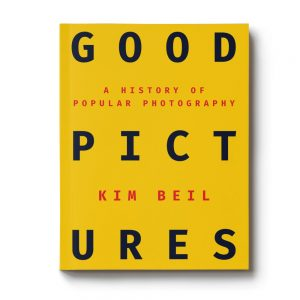 Good Pictures : A History of Popular Photography by Kim Beil